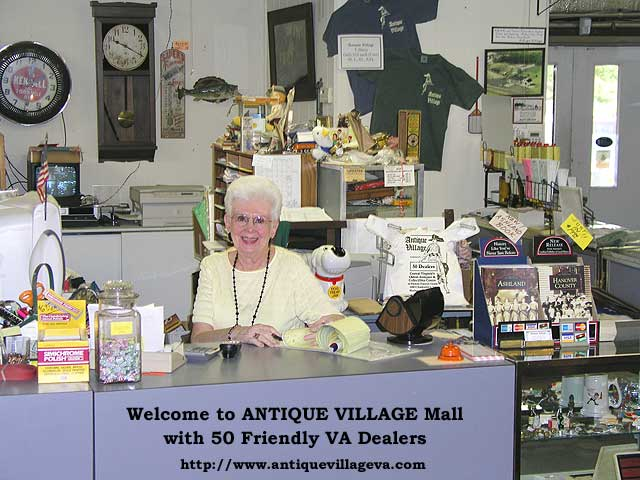 Welcome to Antique Village Mall - we have a central checkout counter. Meet our friendly staff of antiques dealers, ask questions & get answers. We are here to help you. We are in the metro Richmond, VA area. Lots of variety of antiques - come see us today!